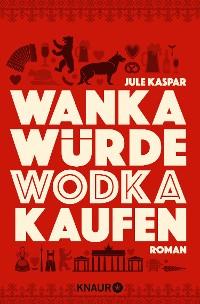 Cover Wanka würde Wodka kaufen