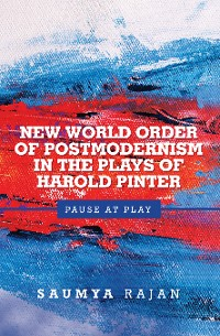 Cover New World Order of Postmodernism in the Plays of Harold Pinter
