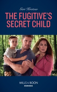 Cover Fugitive's Secret Child (Mills & Boon Heroes) (Silver Valley P.D., Book 5)