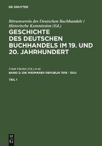 Cover Geschichte des deutschen Buchhandels im 19. und 20. Jahrhundert. Band 2: Die Weimarer Republik 1918 - 1933. Teil 1