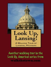 Cover Look Up, Lansing! A Walking Tour of Lansing, Michigan