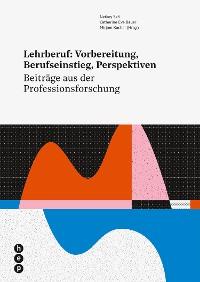 Cover Lehrberuf: Vorbereitung, Berufseinstieg, Perspektiven (E-Book)