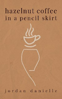 Cover Hazelnut Coffee in a Pencil Skirt