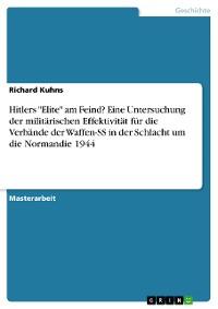 """Cover Hitlers """"Elite"""" am Feind? Eine Untersuchung der militärischen Effektivität für die Verbände der Waffen-SS in der Schlacht um die Normandie 1944"""