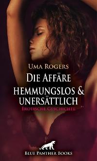 Cover Die Affäre – hemmungslos und unersättlich | Erotische Geschichte