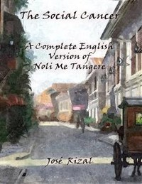 Cover The Social Cancer: A Complete English Version of Noli Me Tangere