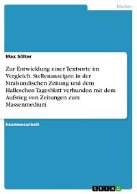 Cover Zur Entwicklung einer Textsorte im Vergleich. Stellenanzeigen in der Stralsundischen Zeitung und dem Halleschen Tagesblatt verbunden mit dem Aufstieg von Zeitungen zum Massenmedium
