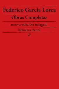 Cover Federico García Lorca: Obras completas (nueva edición integral - biblioteca iberica)