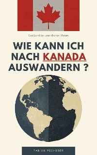 Cover Wie kann ich nach Kanada auswandern ?