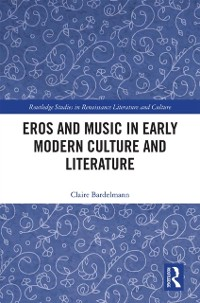 Cover Eros and Music in Early Modern Culture and Literature