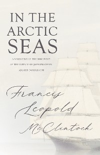 Cover In the Arctic Seas - A Narrative of the Discovery of the Fate of Sir John Franklin and his Companions
