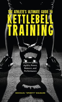 Cover The Athlete's Ultimate Guide to Kettlebell Training