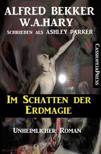 Cover Ashley Parker - Im Schatten der Erdmagie: Unheimlicher Roman