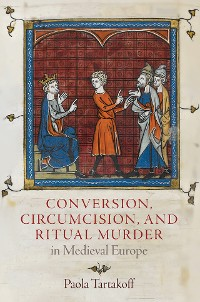 Cover Conversion, Circumcision, and Ritual Murder in Medieval Europe