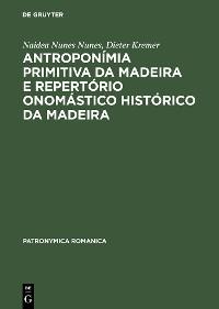 Cover Antroponímia primitiva da Madeira e Repertório onomástico histórico da Madeira