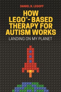 Cover How LEGO®-Based Therapy for Autism Works