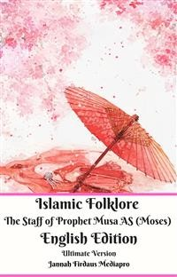 Cover Islamic Folklore The Staff of Prophet Musa AS (Moses) English Edition Ultimate Version
