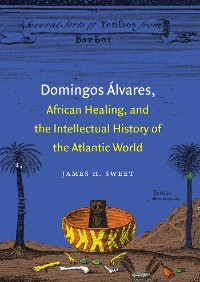 Cover Domingos Álvares, African Healing, and the Intellectual History of the Atlantic World