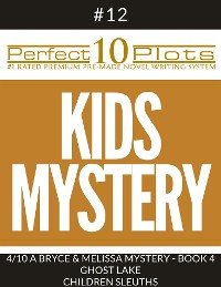 """Cover Perfect 10 Kids Mystery Plots #12-4 """"A BRYCE AND MELISSA MYSTERY - BOOK 4 GHOST LAKE – CHILDREN SLEUTHS"""""""