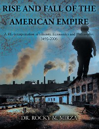 Cover RISE AND FALL OF THE AMERICAN EMPIRE: A RE-Interpretation of History, Economics and Philosophy