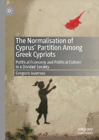 Cover The Normalisation of Cyprus' Partition Among Greek Cypriots