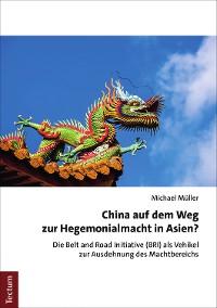 Cover China auf dem Weg zur Hegemonialmacht in Asien?