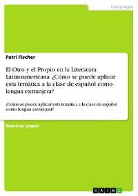 Cover El Otro y el Propio en la Literatura Latinoamericana. ¿Cómo se puede aplicar esta temática a la clase de español como lengua extranjera?