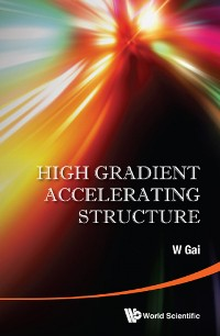 Cover High Gradient Accelerating Structure - Proceedings Of The Symposium On The Occasion Of 70th Birthday Of Junwen Wang