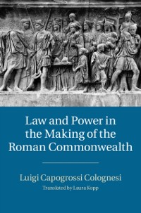Cover Law and Power in the Making of the Roman Commonwealth