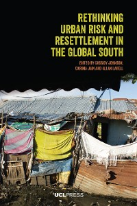 Cover Rethinking Urban Risk and Resettlement in the Global South