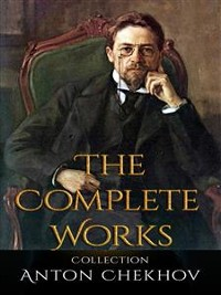 Cover Anton Chekhov: The Complete Works