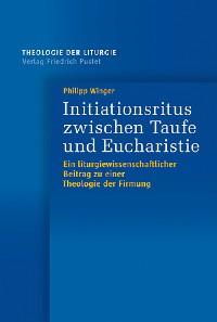 Cover Initiationsritus zwischen Taufe und Eucharistie