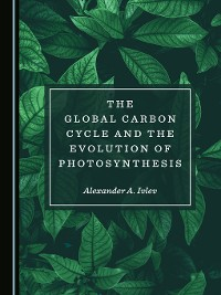 Cover The Global Carbon Cycle and the Evolution of Photosynthesis