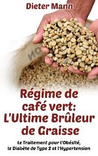 Cover Régime de café vert: L'Ultime Brûleur de Graisse