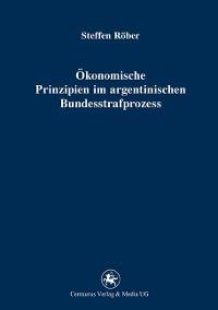 Cover Ökonomische Prinzipien im argentinischen Bundesstrafprozess