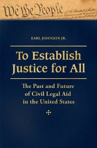 Cover To Establish Justice for All: The Past and Future of Civil Legal Aid in the United States [3 volumes]