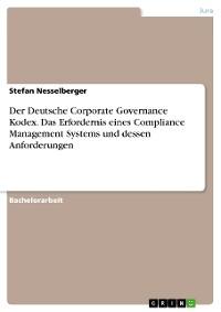 Cover Der Deutsche Corporate Governance Kodex. Das Erfordernis eines Compliance Management Systems und dessen Anforderungen
