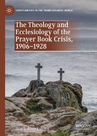 Cover The Theology and Ecclesiology of the Prayer Book Crisis, 1906–1928
