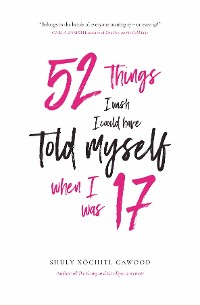Cover 52 Things I Wish I Could Have Told Myself When I Was 17