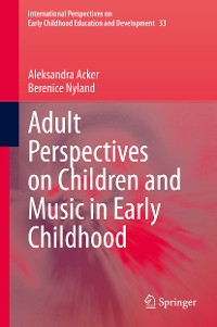 Cover Adult Perspectives on Children and Music in Early Childhood