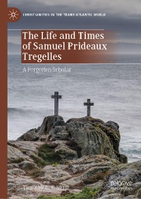 Cover The Life and Times of Samuel Prideaux Tregelles