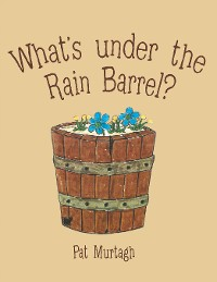 Cover What's Under the Rain Barrel?