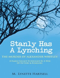 Cover Stanly Has a Lynching: The Murder of Alexander Whitley: A Family Legacy Entangled in a Web of Fiction & Folklore.