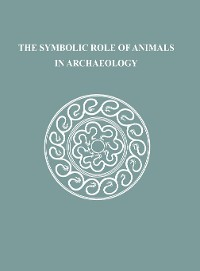 Cover The Symbolic Role of Animals in Archaeology
