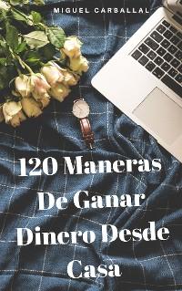 Cover 120 Maneras De Ganar Dinero Desde Casa