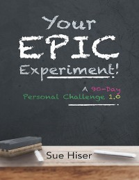 Cover Your EPIC Experiment!: A 90-Day Personal Challenge 1.0