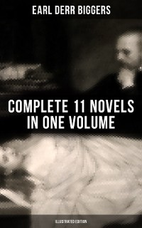 Cover Earl Derr Biggers: Complete 11 Novels  in One Volume (Illustrated Edition)
