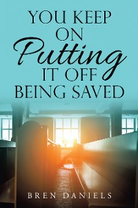 Cover You Keep on Putting It off Being Saved