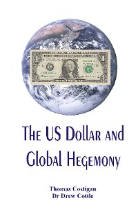 Cover The US Dollar and Global Hegemony