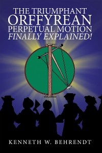 Cover The Triumphant Orffyrean Perpetual Motion Finally Explained!